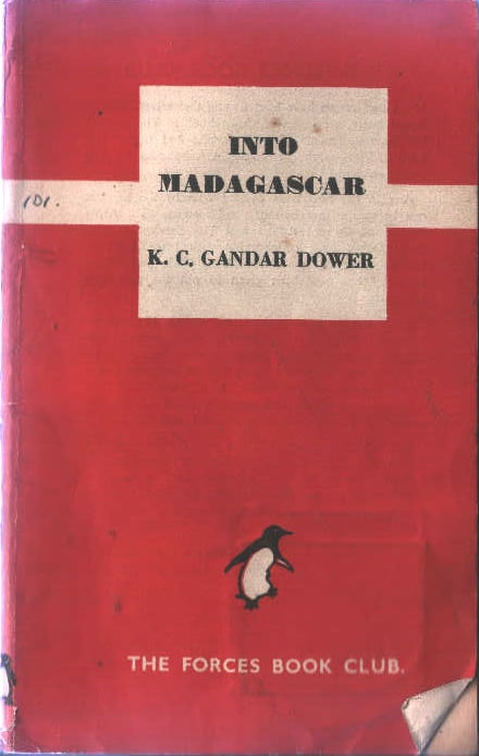 "Into Madagascar by K.C. Gandar Dower • Penguin Forces Book Club Edition (1943) • ""Penguin Book's wartime output included...three special series for the forces themselves (Forces Book Club editions, Services Editions, Prisoner of War Editions)."" • Penguin Travel and Adventure • cerise and white cover series • On Penguin's book design: http://en.wikipedia.org/wiki/Penguin_Books#History • book cover courtesty of Penguin Books, Ltd."