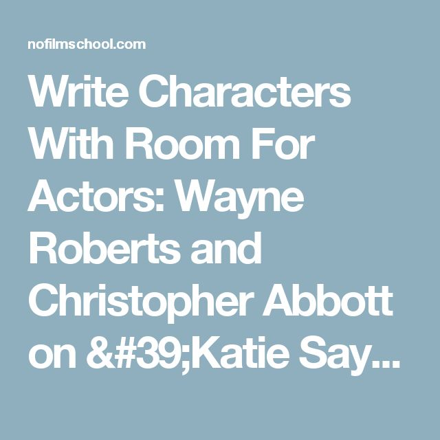Write Characters With Room For Actors: Wayne Roberts and Christopher Abbott on 'Katie Says Goodbye' [PODCAST]