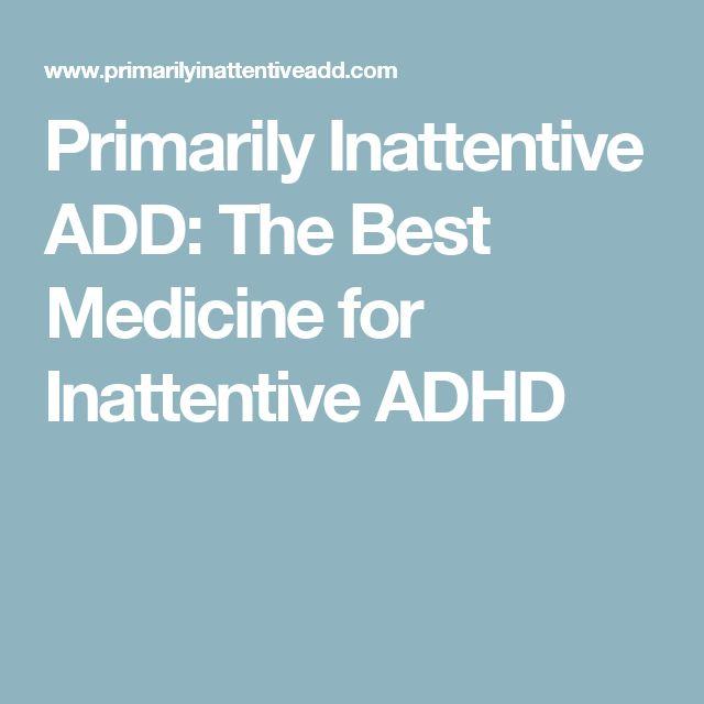 Primarily Inattentive ADD: The Best Medicine for Inattentive ADHD