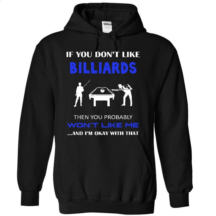 Okay I love billiards T Shirts, Hoodies, Sweatshirts - #funny t shirts #cotton shirts. PURCHASE NOW => https://www.sunfrog.com/LifeStyle/Okay-I-love-billiards-8614-Black-25119964-Hoodie.html?60505