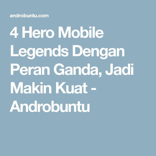 4 Hero Mobile Legends Dengan Peran Ganda, Jadi Makin Kuat - Androbuntu