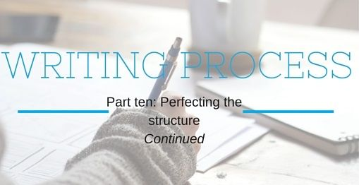 Writing Process Part Ten: Perfecting the Structure.