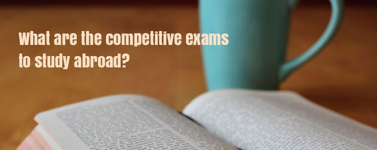What are the competitive exams to study abroad?