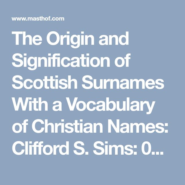 The Origin and Signification of Scottish Surnames With a Vocabulary of Christian Names: Clifford S. Sims: 080630314x: Masthof: Books