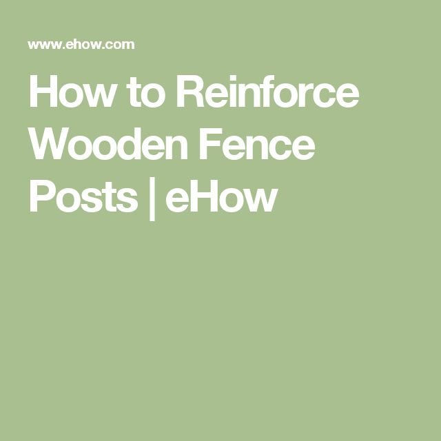 How to Reinforce Wooden Fence Posts   eHow