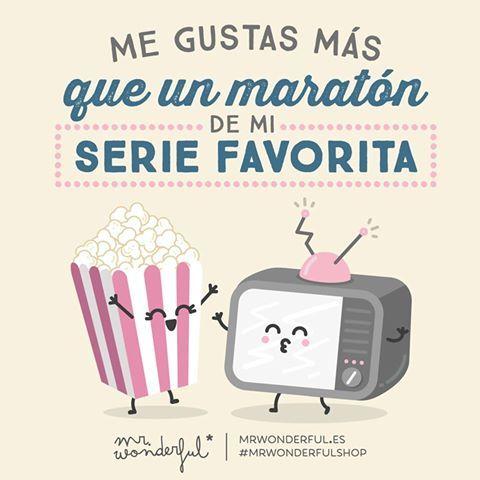 ¡Me gustas más que un maratón de mi serie favorita!