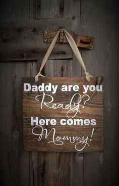 Daddy are you Ready? Here comes Mommy! sign, Rustic Sign, Wedding Sign, Wedding, Rustic, Country, Wood, Sign to Carry, Sign Measures 12X12 by SimplymadesignsbyB on Etsy