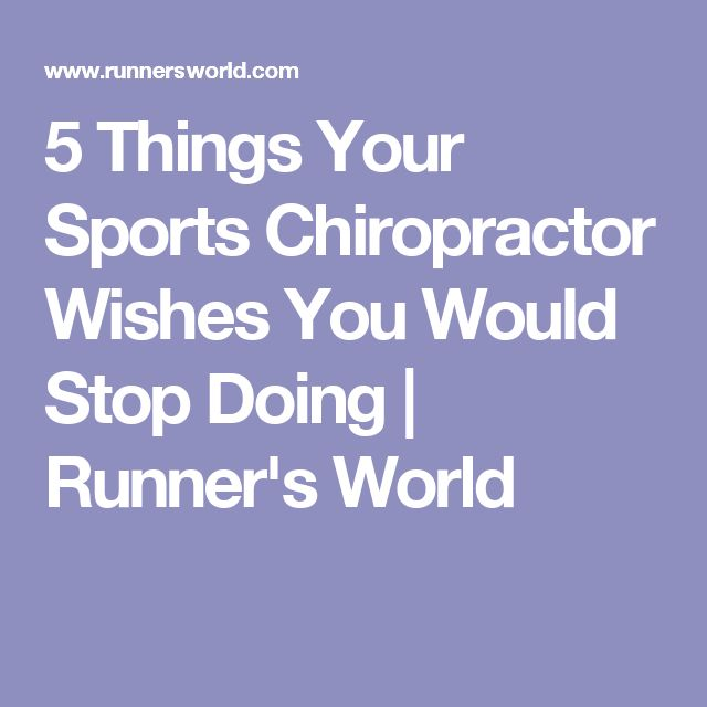 5 Things Your Sports Chiropractor Wishes You Would Stop Doing | Runner's World