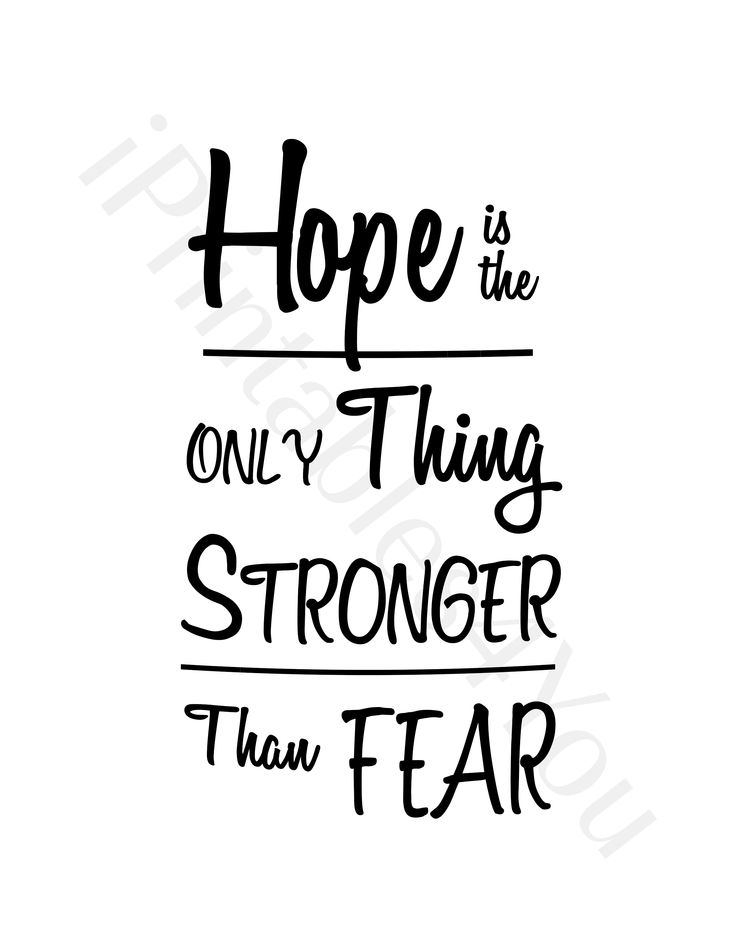 Hope is the only thing stronger than fear.  Wisdom Quotes, Love This Quotes