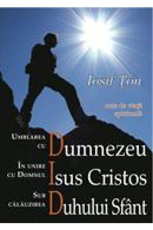 Umblarea cu Dumnezeu, in unire cu Domnul Isus Cristos, sub calauzirea Duhului Sfant