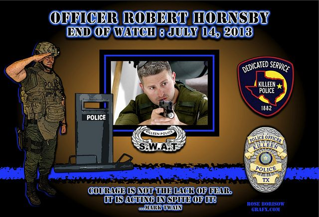 "IN MEMORIAM – OFFICER ROBERT HORNSBY Read More: http://lawenforcementtoday.com/2013/07/16/in-memoriam-%E2%80%93-officer-robert-hornsby/  ""Graphic created by Fellow Officer Rose Borisow GraFX"""