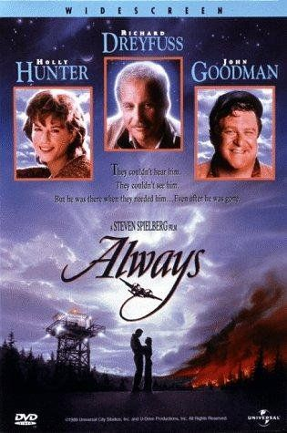 *ALWAYS, (1989), Poster:  A romantic adventure about a legendary pilot's passion for dare-devil firefighting + his girl.   Starring:  Richard Dreyfuss, Holly Hunter & Brad Johnson.