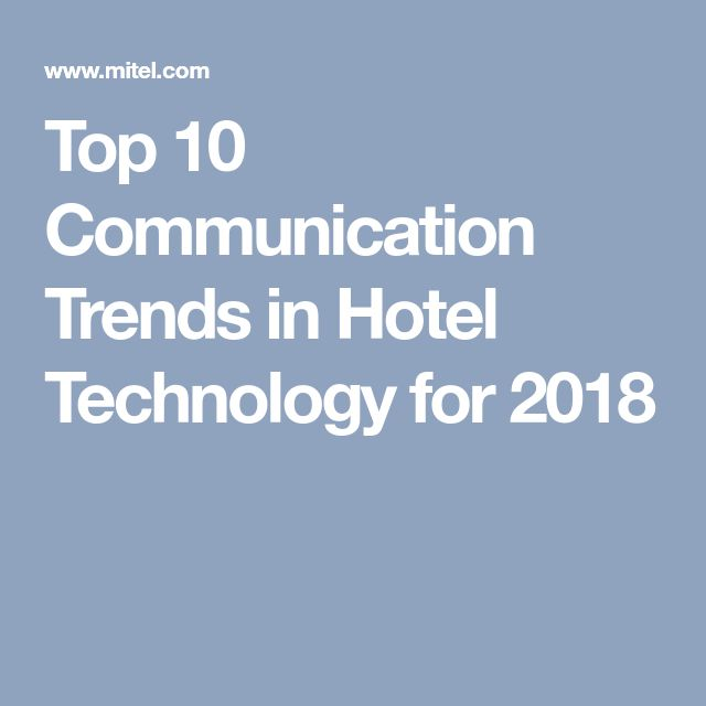 Top 10 Communication Trends in Hotel Technology for 2018
