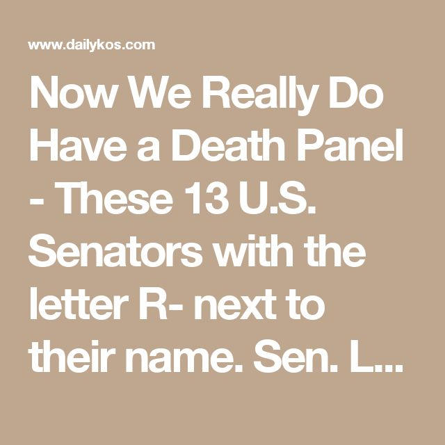Now We Really Do Have a Death Panel - These 13 U.S. Senators with the letter R- next to their name. Sen. Lamar Alexander, TN, your name is shamefully on there and terrifies me.