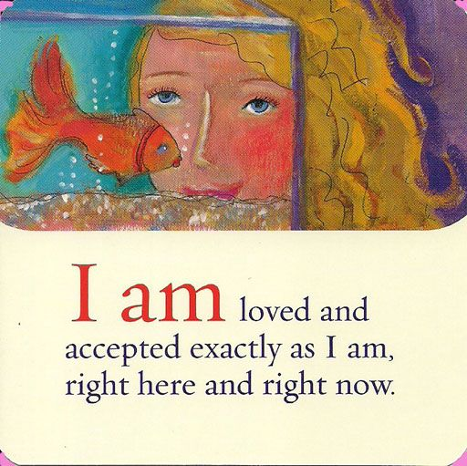 I am loved and accepted exactly as I am, right here an right now.
