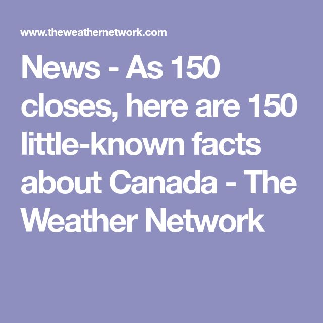 News - As 150 closes, here are 150 little-known facts about Canada - The Weather Network