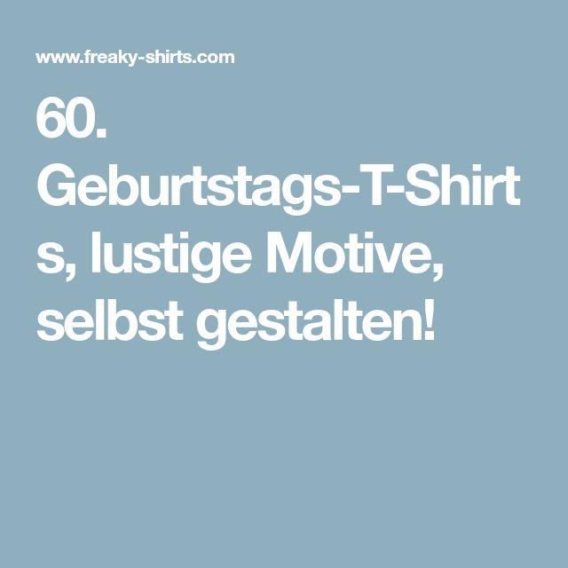 60. Geburtstags-T-Shirts, lustige Motive, selbst gestalten!