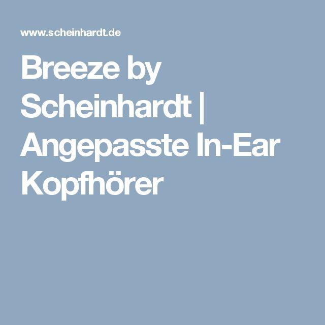 Breeze by Scheinhardt | Angepasste In-Ear Kopfhörer