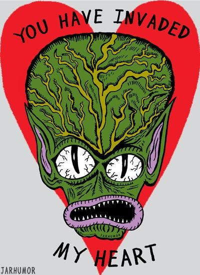 "Happy Valentine's Day from the movie ""Mars Attacks""- am I right?"