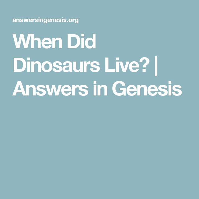 When Did Dinosaurs Live? | Answers in Genesis