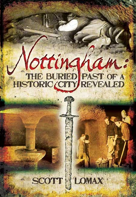 Nottingham: The Buried Past of a Historic City Revealed  http://www.pen-and-sword.co.uk/Nottingham-The-Buried-Past-of-a-Historic-City-Revealed-Paperback/p/4148