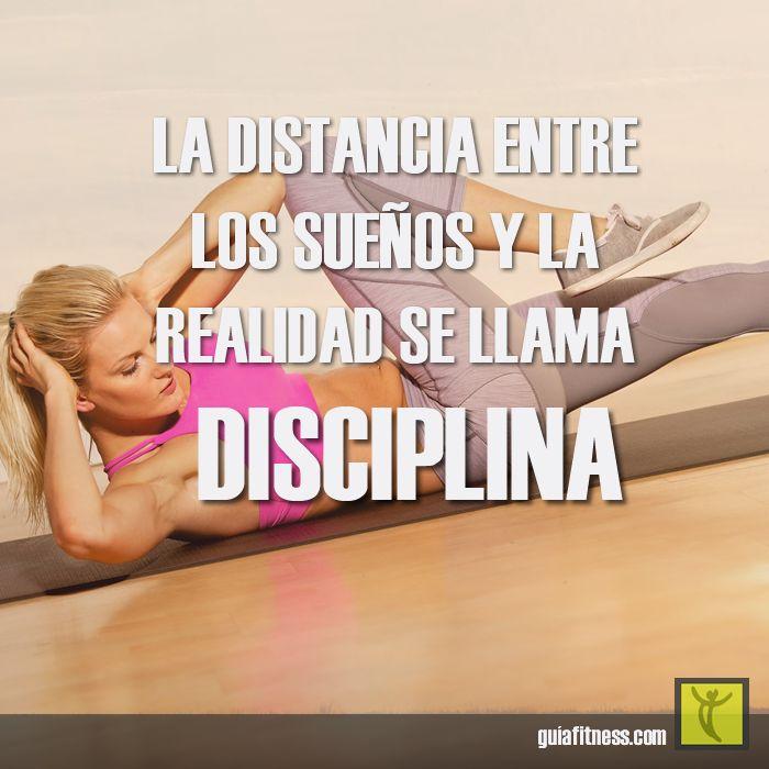 La distancia entre los sueños y la realidad se llama disciplina