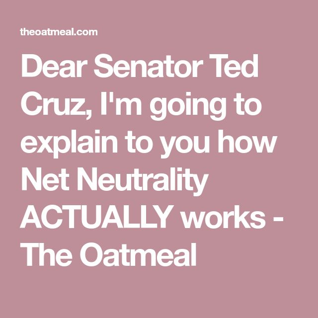 Dear Senator Ted Cruz, I'm going to explain to you how Net Neutrality ACTUALLY works - The Oatmeal