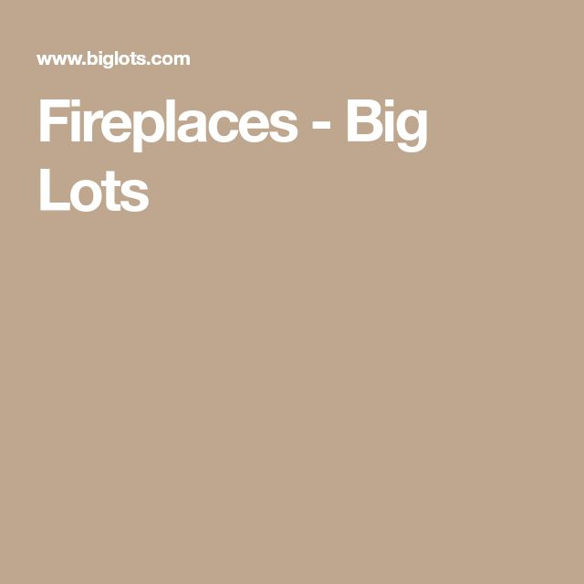 Fireplaces - Big Lots