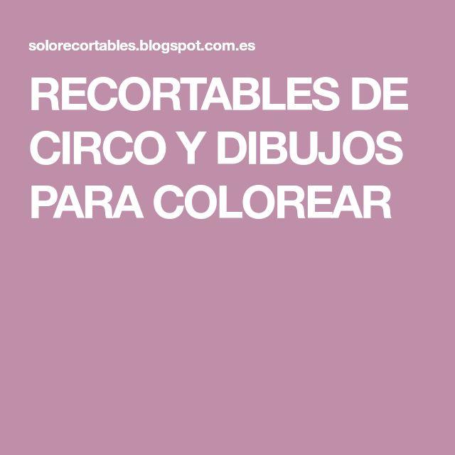 RECORTABLES DE CIRCO Y DIBUJOS PARA COLOREAR