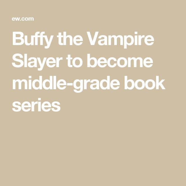 Buffy the Vampire Slayer to become middle-grade book series