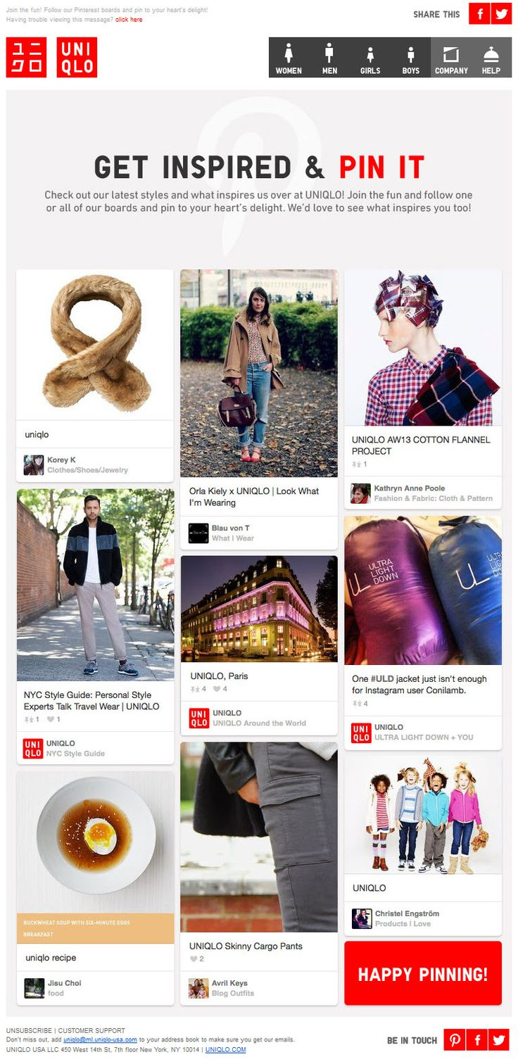 Uniqlo >> sent 11/16/13 >> Follow UNIQLO on Pinterest! >> During the early weeks of the holiday season, Uniqlo looks to engage subscribers on Pinterest, which is a fantastic platform to fuel product discovery, browsing and wish list-building. The email's design mimics Pinterest's closely to strengthen the call-to-action. —Midori Kudo, Associate Design Consultant, ExactTarget