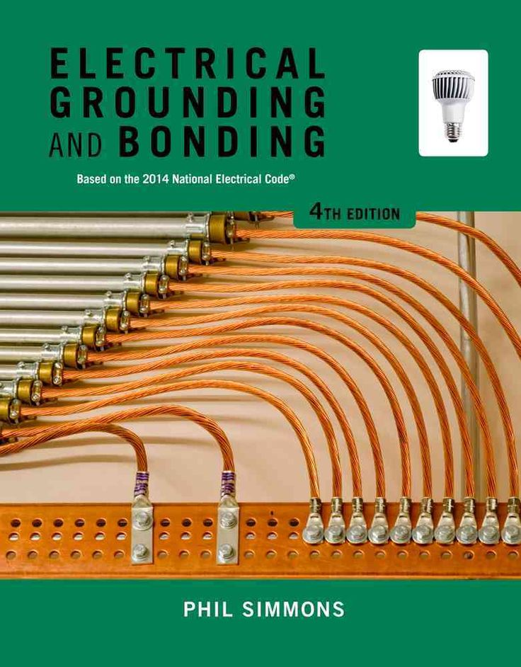 Electrical Grounding and Bonding: Based on the 2014 National Electrical Guide