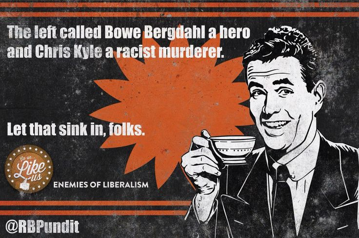 The Left called Bowe Bergdahl a hero & Chris Kyle a racist murderer. LET THAT SINK IN, FOLKS.