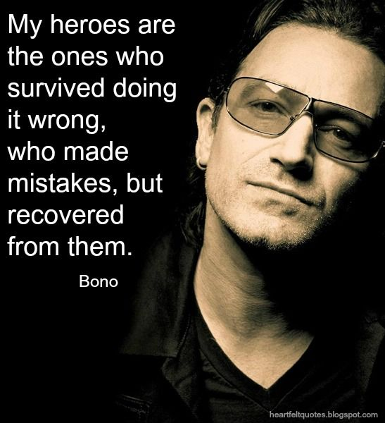 Celeb  Quotes: My heroes are the ones who survived doing it wrong, who made mistakes, but recovered from them.