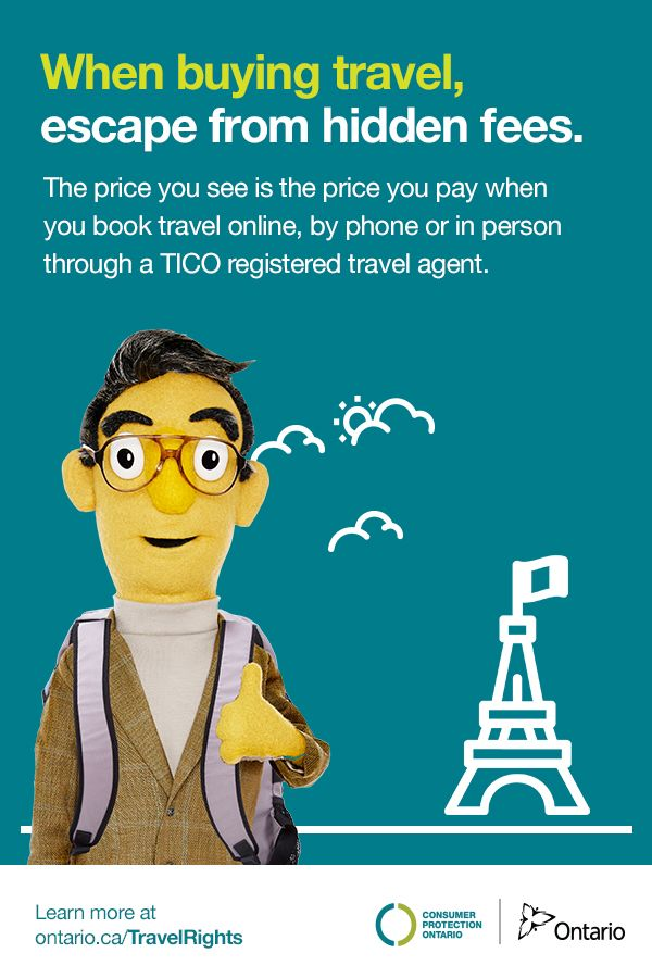 When buying travel, escape from hidden fees. The price you see is the price you pay when you book travel online, by phone or in person through a TICO registered travel agent.  Learn more at ontario.ca/TravelRights