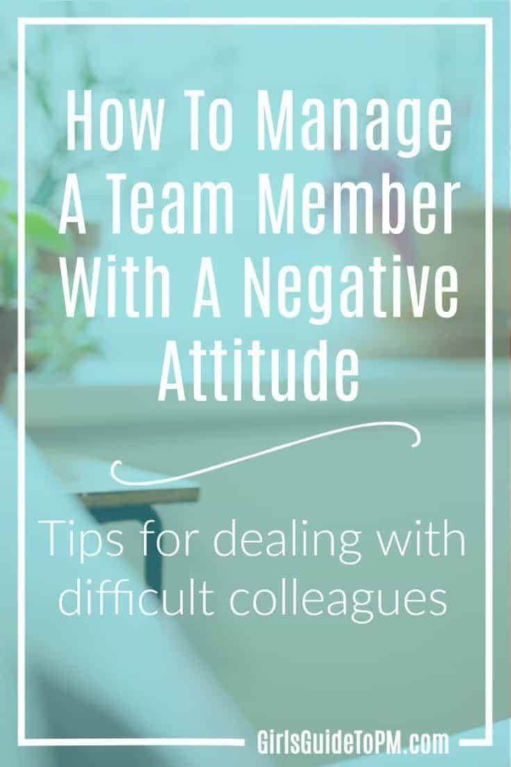 How to Manage a Team Member With A Negative Attitude