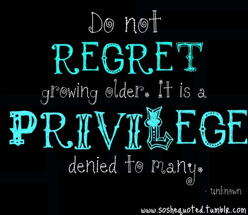 Do Not Regret Growing Older It Is A Privilege Denied To: 36 Best Just Me. Images On Pinterest