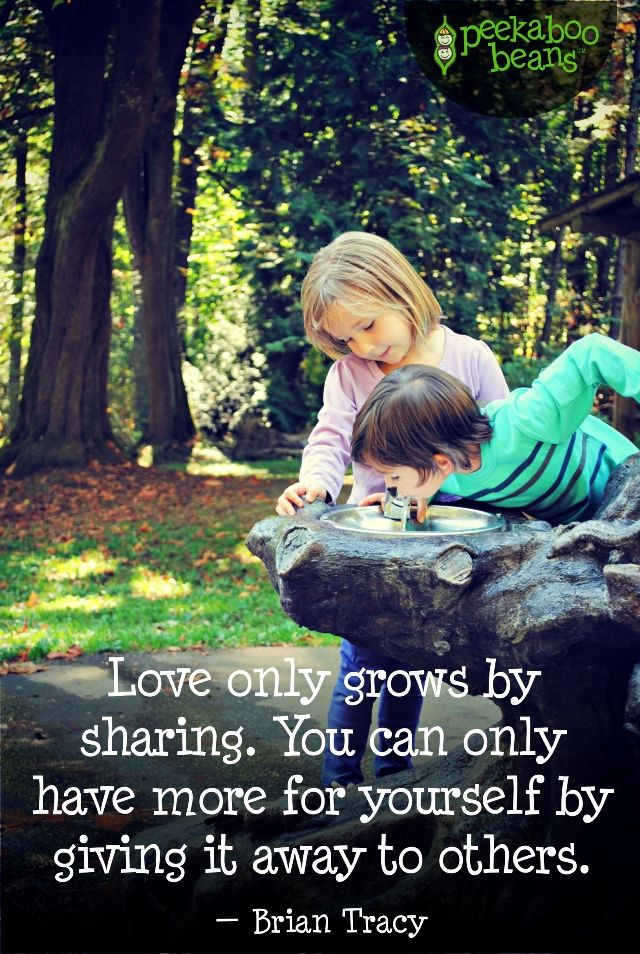 """Peekaboo Beans Blog: Play Quotes  """"Love only grows by sharing. You can only have more for yourself by giving it away to others.""""  - Brian Tracy"""