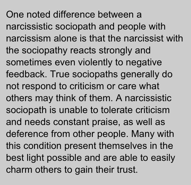 "Narcissist sociopath... Yup he's definitely characteristic of both traits!  I can recall numerous times, situations, events etc where any number of things could and would be taken as 'criticism' even playful banter & then all hell would break loose as 'punishment' to in his own words ""TEACH ME A LESSON"""