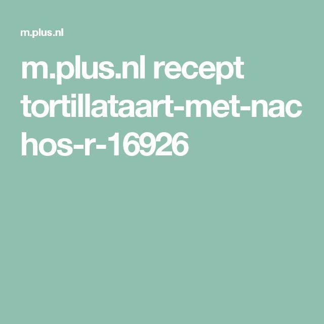 m.plus.nl recept tortillataart-met-nachos-r-16926