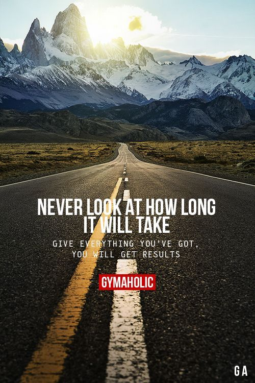 gymaaholic:  Never Look At How Long It Will Take Give everything you've got, you will get results. http://www.gymaholic.co