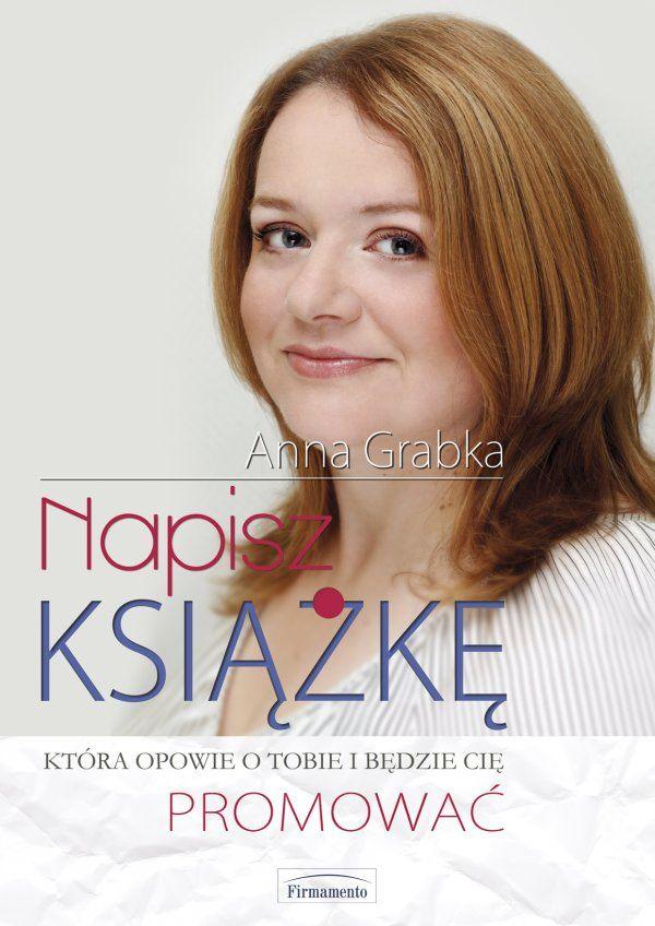 Napisz książkę / Anna Grabka   Gdy czujesz, że napisanie książki jest Twoją powinnością...