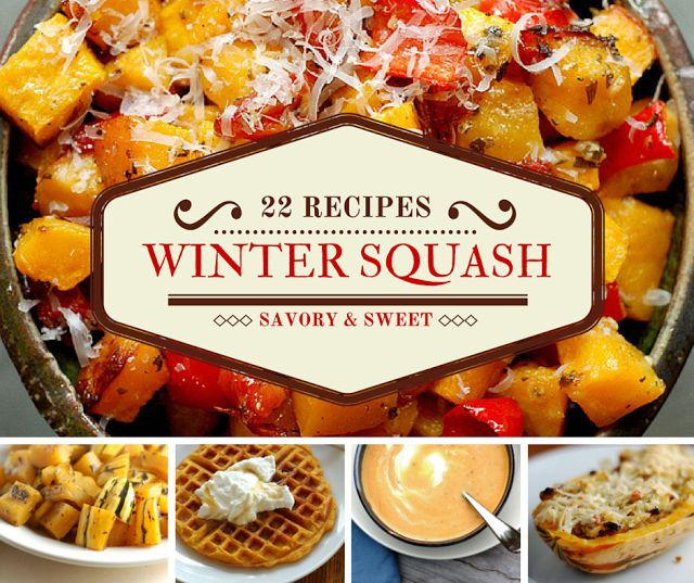 A Winter Squash Wonderland: 22 Delicious Recipes from The Garden of Eating