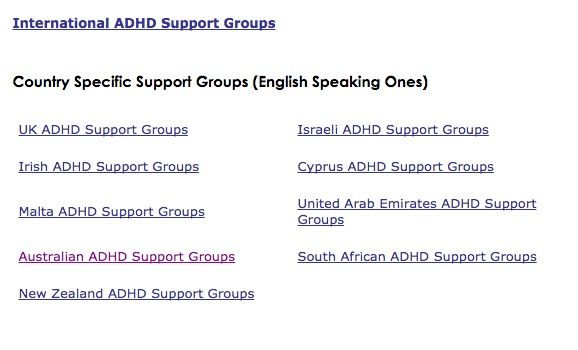 Here's my list of International ADHD Support Groups Links. Do you know any ADDers in these countries who might find it useful?  I also have Canadian and American lists too.  Australia Cyprus  Irish  Israel Malta  New Zealand  South Africa  United Arab Emirates  United Kingdom