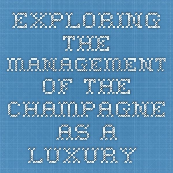Exploring the management of the champagne as a luxury