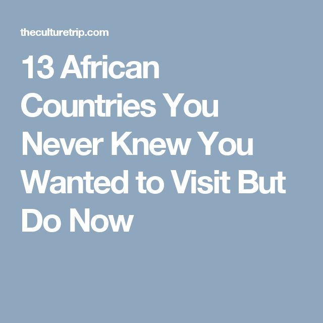 13 African Countries You Never Knew You Wanted to Visit But Do Now