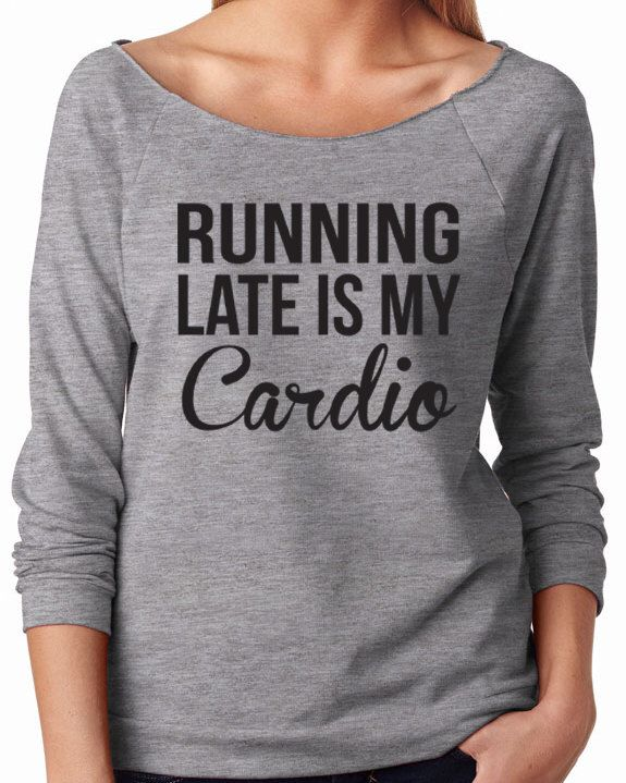 Running Late Is My Cardio Pullover Sweater. Cardio Top. Workout Shirt. Off The Shoulder Sweater. Fitness Top. Running Shirt. Cute Sweater. by WorkItWear on Etsy https://www.etsy.com/listing/236168452/running-late-is-my-cardio-pullover