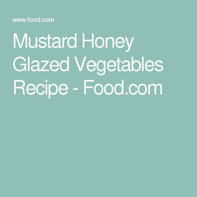 Mustard Honey Glazed Vegetables Recipe - Food.com