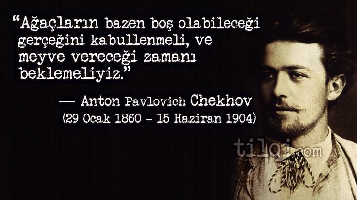"""İyi ki doğdun Çehov.  """"Ağaçların bazen boş olabileceği gerçeğini kabullenmeli, ve meyve vereceği zamanı beklemeliyiz.""""   — Anton Pavlovich Chekhov  (29 Ocak 1860 – 15 Haziran 1904)"""