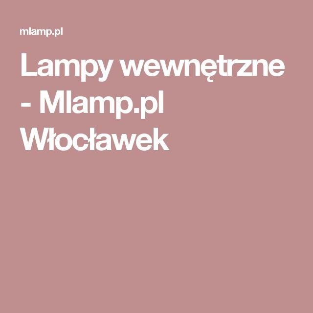 Lampy wewnętrzne - Mlamp.pl  Włocławek